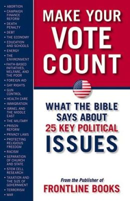 Make Your Vote Count: What the Bible Says about 25 Key Political Issues