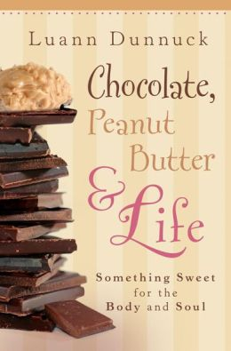 Chocolate, Peanut Butter and Life: Something Sweet for the Body and Soul