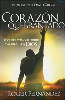 Corazon Quebrantado: Descubre Como Rendirte y Acercarte a Dios