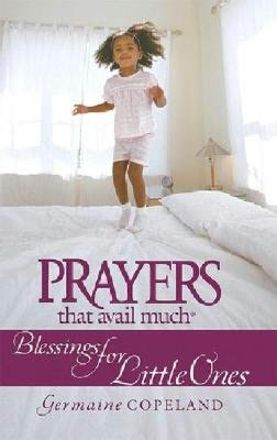Prayers That Avail Much: Blessings for Your Little Ones