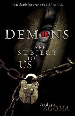Demons are Subject to Us: Take Dominion Over Evil Spirits