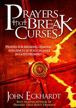 Prayers That Break Curses: Prayers for Breaking Demonic Influences so You Can Walk in God's Promises