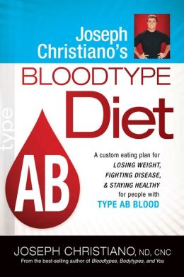 Joseph Christiano's Bloodtype Diet Ab: A Custom Eating Plan for Losing Weight, Fighting Disease, and Staying Healthy for People with Type Ab Blood