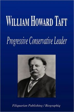 William Howard Taft - Progressive Conservative Leader (Biography)