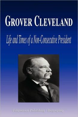 Grover Cleveland - Life and Times of a Non-Consecutive President (Biography)