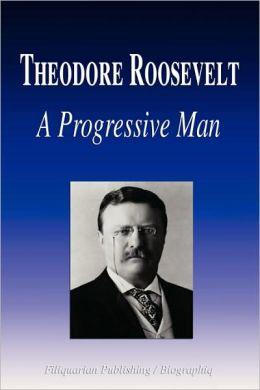 Theodore Roosevelt - A Progressive Man (Biography)