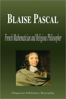Blaise Pascal - French Mathematician and Religious Philosopher (Biography)