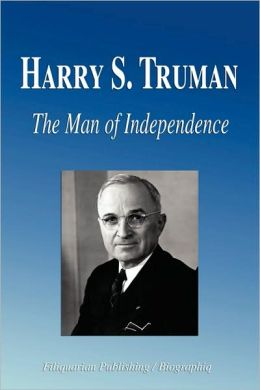 Harry S. Truman - the Man of Independence