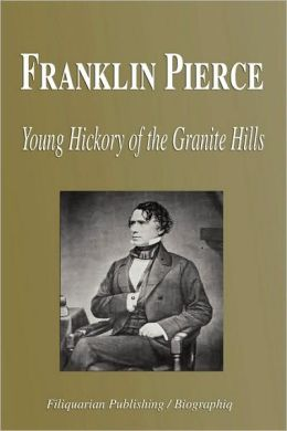 Franklin Pierce - Young Hickory of the Granite Hills