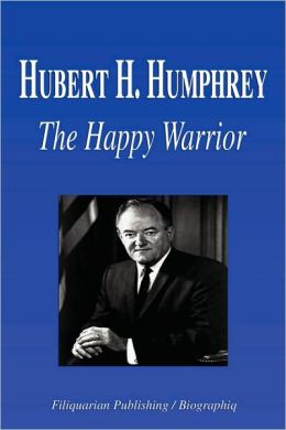 Hubert H. Humphrey - The Happy Warrior (Biography)