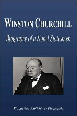 Winston Churchill - Biography Of A Nobel Statesmen