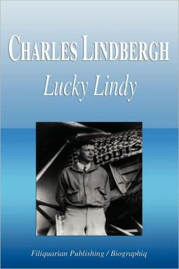 Charles Lindbergh - Lucky Lindy (Biography)