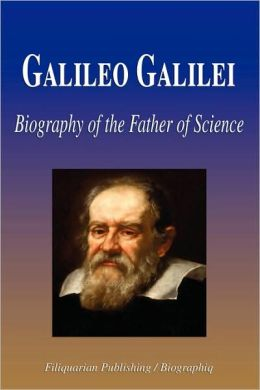 Galileo Galilei - Biography Of The Father Of Science (Biography)
