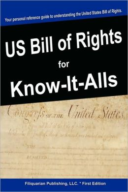 The United States Bill Of Rights For Know-It-Alls