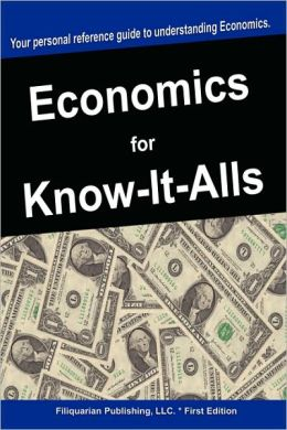 Economics For Know-It-Alls