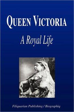 Queen Victoria - A Royal Life (Biography)