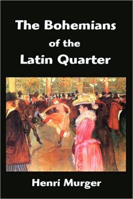 The Bohemians of the Latin Quarter: Scenes de la Vie de Boheme