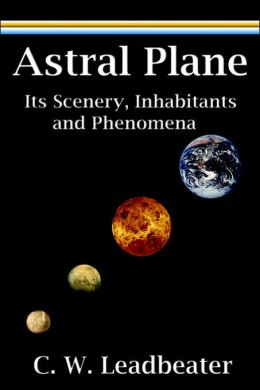 Astral Plane: Its Scenery, Inhabitants and Phenomena