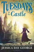Book Cover Image. Title: Tuesdays at the Castle, Author: Jessica Day George
