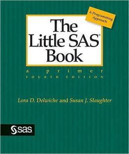Little SAS Book: Fourth Edition