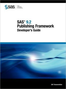 SAS 9.2 Publishing Framework: Developer's Guide SAS Publishing