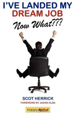 I've Landed My Dream Job--Now What: How to Achieve Success in the First 30 Days in a New Job