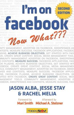 I'm on Facebook--Now What (2nd Edition): How to Use Facebook to Achieve Business Objectives