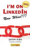 Book Cover Image. Title: I'm on Linkedin--Now What (Fourth Edition):  A Guide to Getting the Most Out of Linkedin, Author: Jason Alba