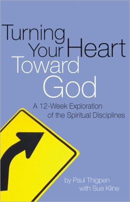 Turning Your Heart Toward God: A 12-Week Exploration of the Spiritual Disciplines