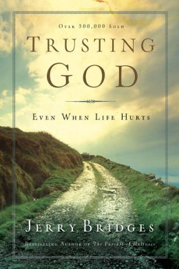 Trusting God: Even When Life Hurts Gerald Bridges and Jerry Bridges