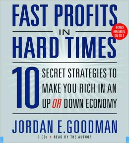 Fast Profits in Hard Times: 10 Secret Strategies to Make You Rich in an Up or Down Economy Jordan E. Goodman
