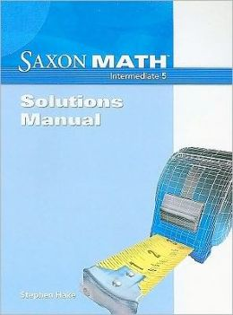 Saxon Math Intermediate 5: Solution Manual 2008