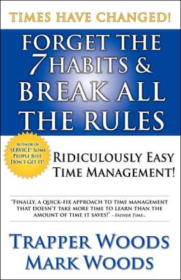 Forget the 7 Habits and Break All the Rules: Ridiculously Easy Time Management!