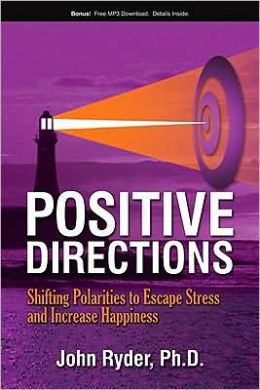Positive Directions: Shifting Polarities to Escape Stress and Increase Happiness [With Free MP3 Download]