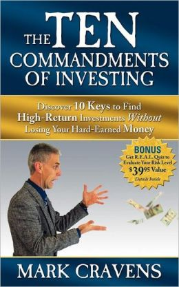 Ten Commandments of Investing: Discover 10 Keys to Find High-Return Investments Without Losing Your Hard-Earned Money
