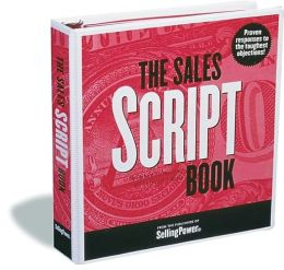 Sales Script Book: Proven Responses to the Toughest Objections