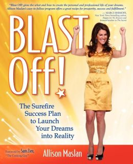 Blast Off!: The Surefire Success Plan to Launch Your Dreams into Reality