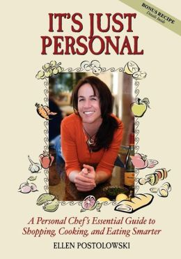 It's Just Personal: A Personal Chef's Essential Guide to Shopping, Cooking, and Eating Smarter