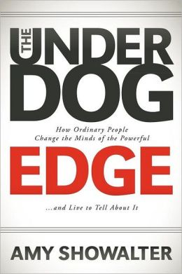 The Underdog Edge: How Ordinary People Change the Minds of the Powerful and Live to Tell About It