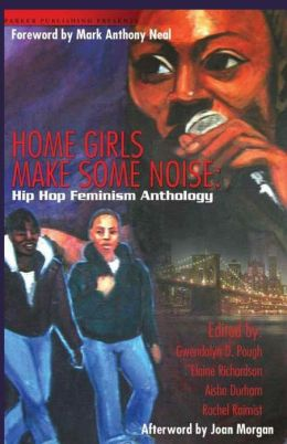 Home Girls Make Some Noise: Hip Hop Feminism Anthology