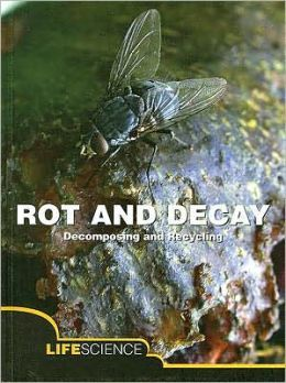 Rot and Decay: Decomposing and Recycling; Life Science