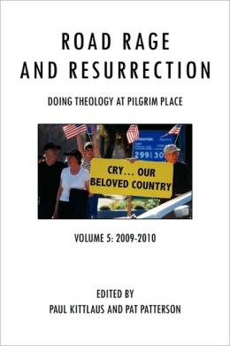 Road Rage and Resurrection: Doing Theology at Pilgrim Place: Volume 5