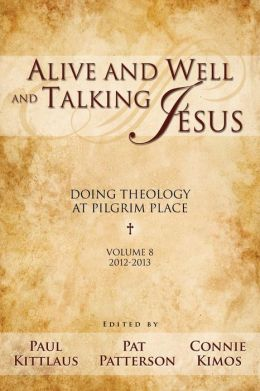 Alive and Well and Talking Jesus: Doing Theology at Pilgrim Place (Volume 8)