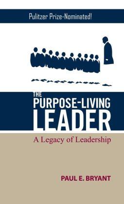 The Purpose-Living Leader: A Legacy of Leadership
