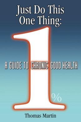Just Do This One Thing: A Guide to Chronic Good Health