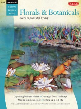 Learn to Paint Step by Step: Florals and Botanicals (How to Draw and Paint Series: Watercolor)