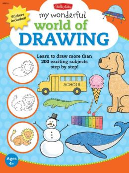 My Wonderful World of Drawing: Learn to draw more than 150 exciting subjects step by step!