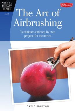 The Art of Airbrushing: Techniques and step-by-step projects for the novice