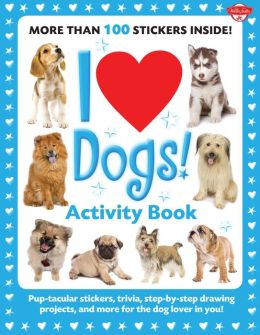 I Love Dogs! Activity Book: Pup-tacular stickers, trivia, step-by-step drawing projects, and more for the dog lover in you!