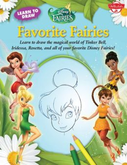 Learn to Draw Disney's Favorite Fairies: Learn to draw the magical world of Tinker Bell, Silver Mist, Rosetta, and all of your favorite Disney Fairies!